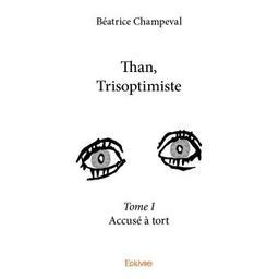 Than, Trisoptimiste : Accusé à tort. 1 | Champeval, BÂeatrice (1958-....)